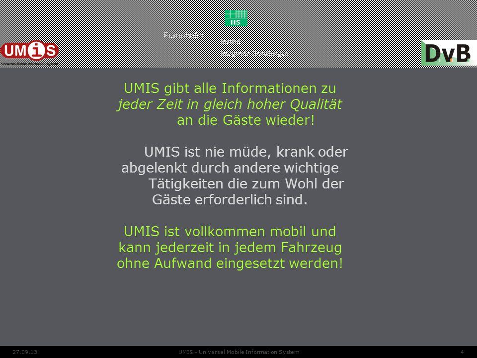 427.09.13UMIS - Universal Mobile Information System UMIS gibt alle Informationen zu jeder Zeit in gleich hoher Qualität an die Gäste wieder! UMIS ist