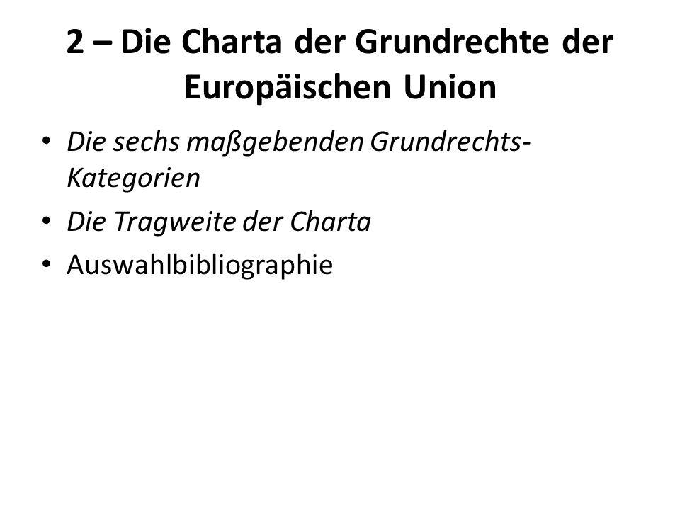 2 – Die Charta der Grundrechte der Europäischen Union Die sechs maßgebenden Grundrechts- Kategorien Die Tragweite der Charta Auswahlbibliographie