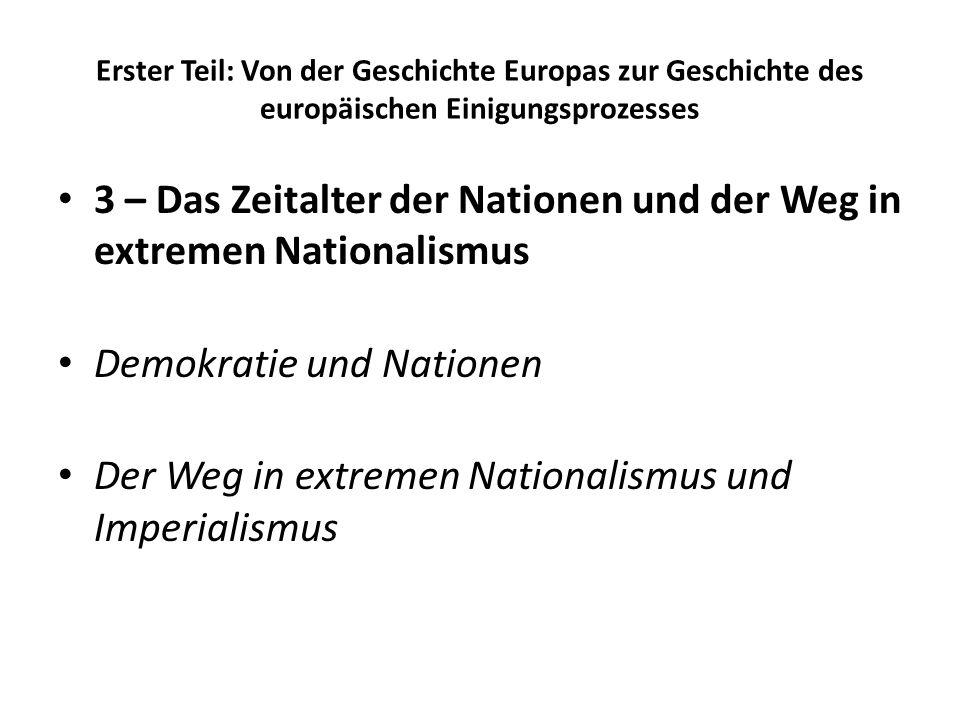 Erster Teil: Von der Geschichte Europas zur Geschichte des europäischen Einigungsprozesses 3 – Das Zeitalter der Nationen und der Weg in extremen Nati