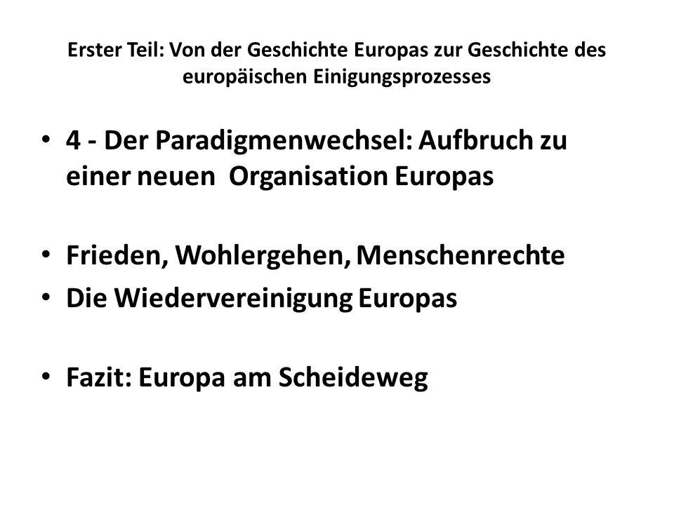 Erster Teil: Von der Geschichte Europas zur Geschichte des europäischen Einigungsprozesses 4 - Der Paradigmenwechsel: Aufbruch zu einer neuen Organisa