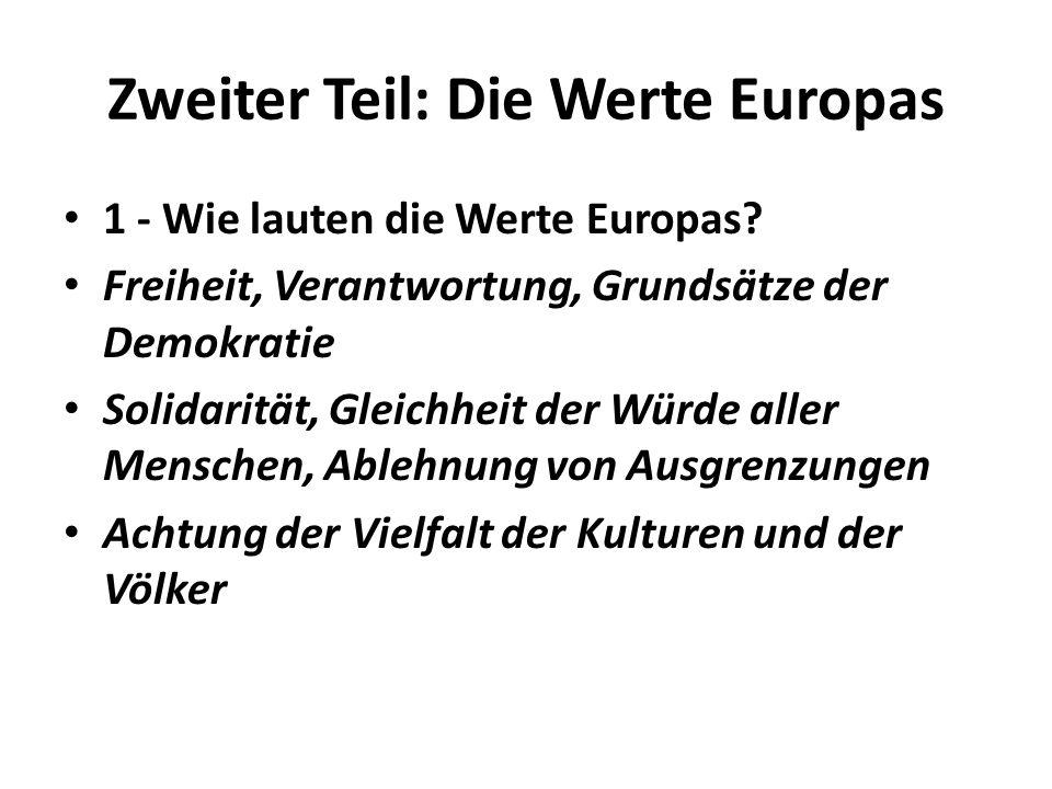 Zweiter Teil: Die Werte Europas 1 - Wie lauten die Werte Europas? Freiheit, Verantwortung, Grundsätze der Demokratie Solidarität, Gleichheit der Würde