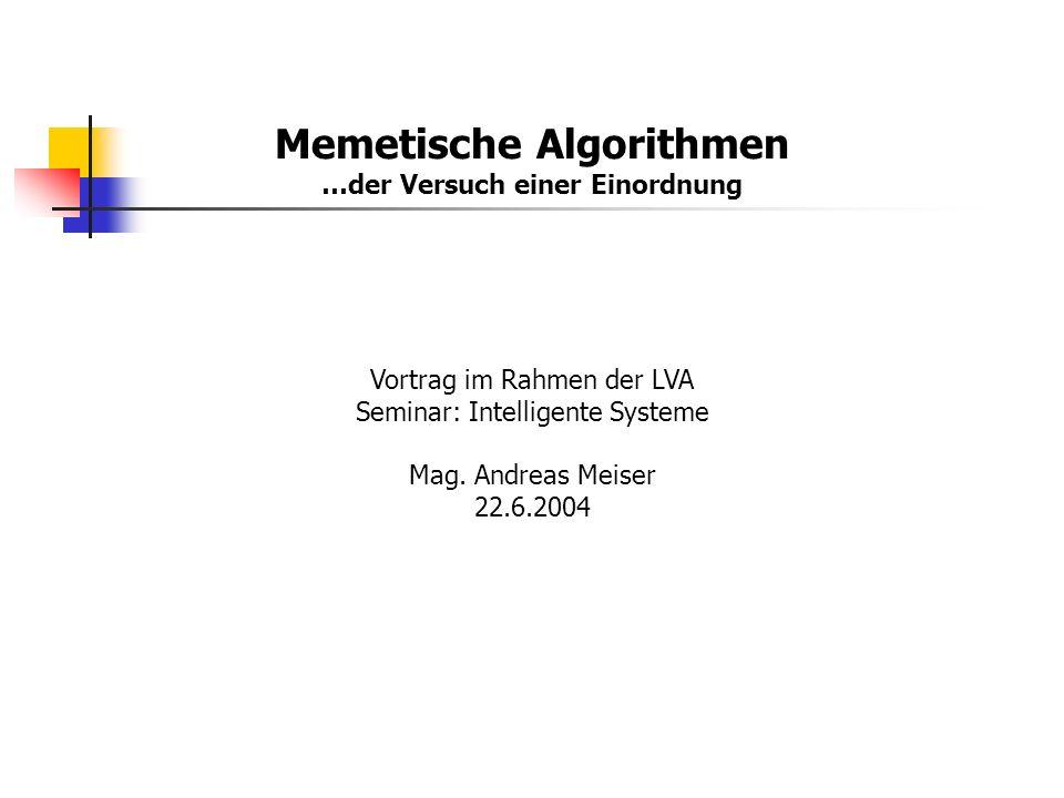 Memetische Algorithmen …der Versuch einer Einordnung Vortrag im Rahmen der LVA Seminar: Intelligente Systeme Mag. Andreas Meiser 22.6.2004