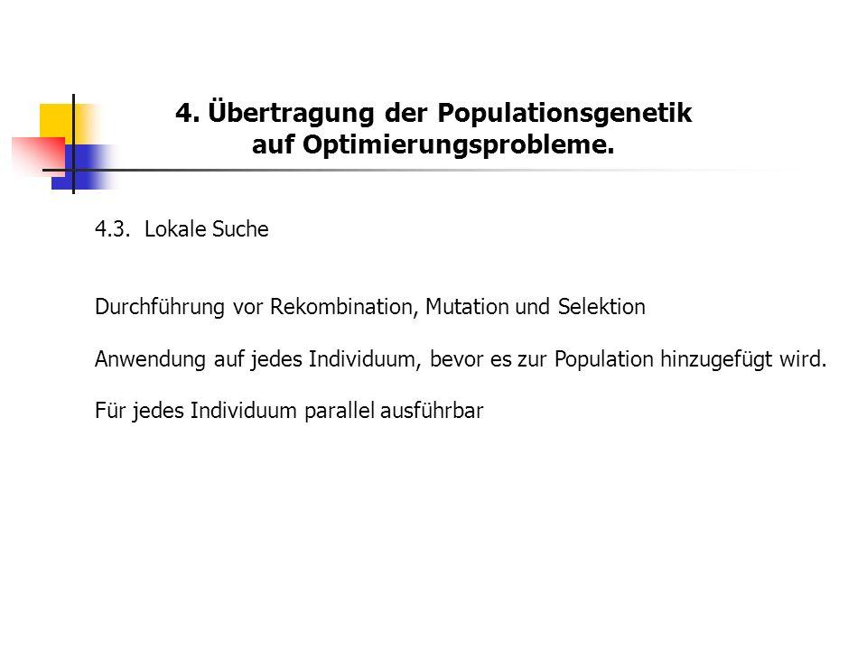 4. Übertragung der Populationsgenetik auf Optimierungsprobleme. 4.3.Lokale Suche Durchführung vor Rekombination, Mutation und Selektion Anwendung auf