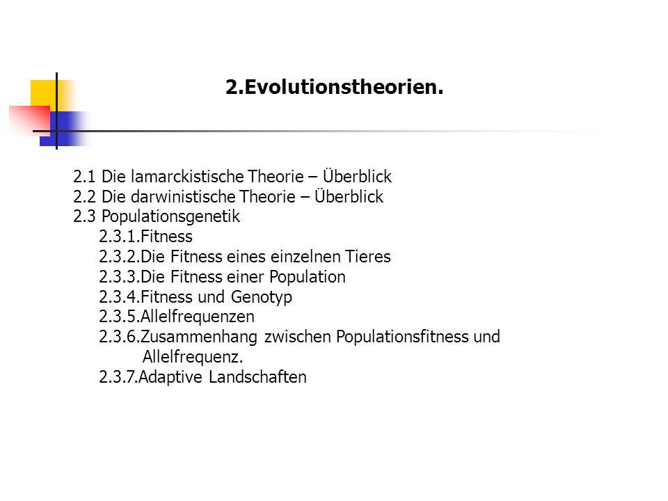 2.Evolutionstheorien. 2.1 Die lamarckistische Theorie – Überblick 2.2 Die darwinistische Theorie – Überblick 2.3 Populationsgenetik 2.3.1.Fitness 2.3.