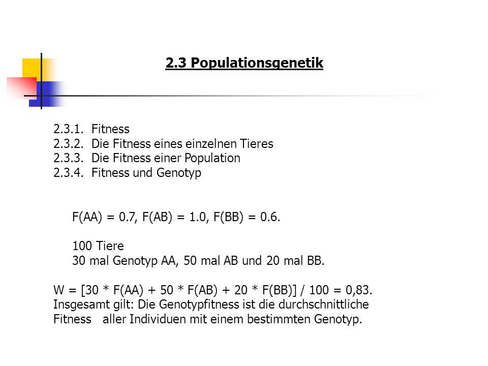 2.3 Populationsgenetik 2.3.1.Fitness 2.3.2.Die Fitness eines einzelnen Tieres 2.3.3.Die Fitness einer Population 2.3.4.Fitness und Genotyp F(AA) = 0.7