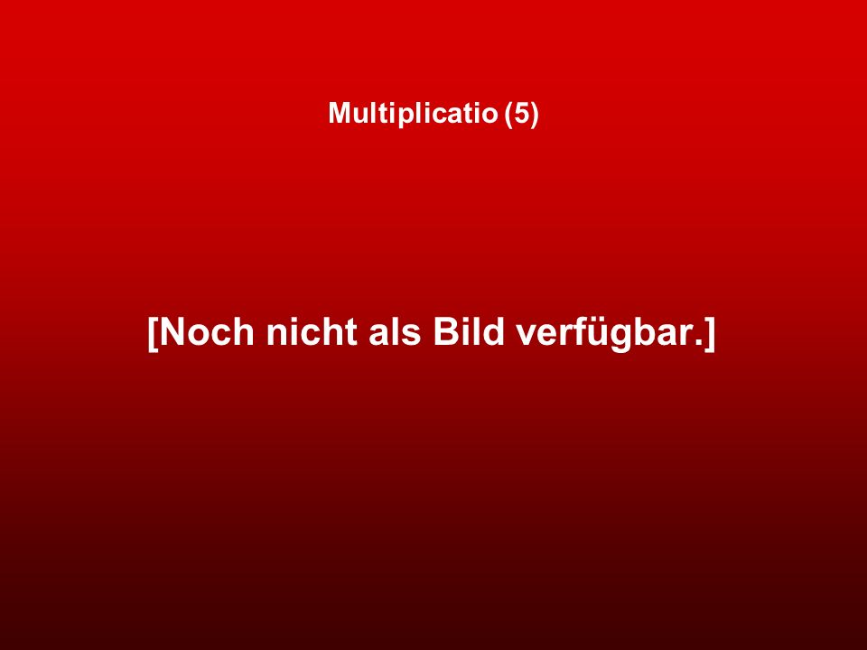 Multiplicatio (5) [Noch nicht als Bild verfügbar.]
