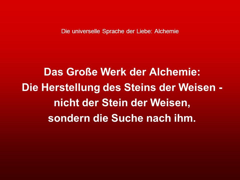 Die universelle Sprache der Liebe: Alchemie Das Große Werk der Alchemie: Die Herstellung des Steins der Weisen - nicht der Stein der Weisen, sondern d