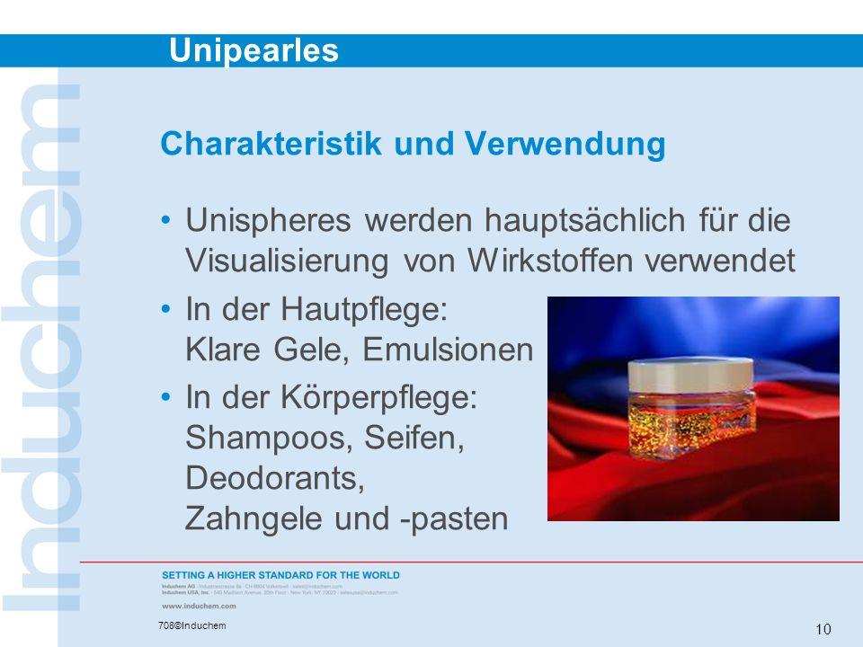 Unipearles 708©Induchem 10 Charakteristik und Verwendung Unispheres werden hauptsächlich für die Visualisierung von Wirkstoffen verwendet In der Hautp