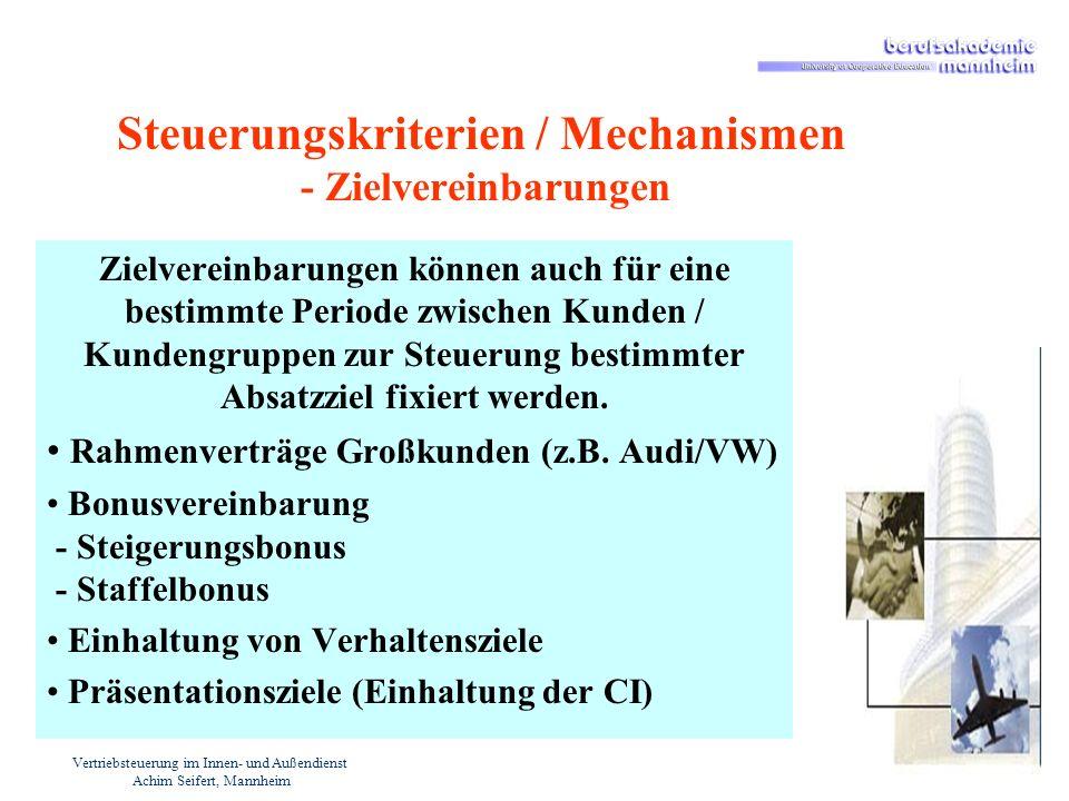 Vertriebsteuerung im Innen- und Außendienst Achim Seifert, Mannheim Steuerungskriterien / Mechanismen - Zielvereinbarungen Zielvereinbarungen können a