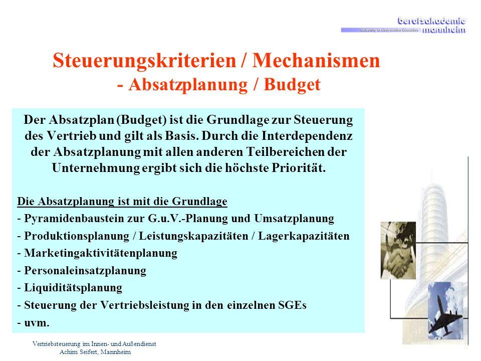 Vertriebsteuerung im Innen- und Außendienst Achim Seifert, Mannheim Steuerungskriterien / Mechanismen - Absatzplanung / Budget Der Absatzplan (Budget)