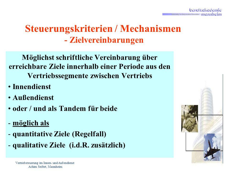 Vertriebsteuerung im Innen- und Außendienst Achim Seifert, Mannheim Steuerungskriterien / Mechanismen - Zielvereinbarungen Möglichst schriftliche Vere