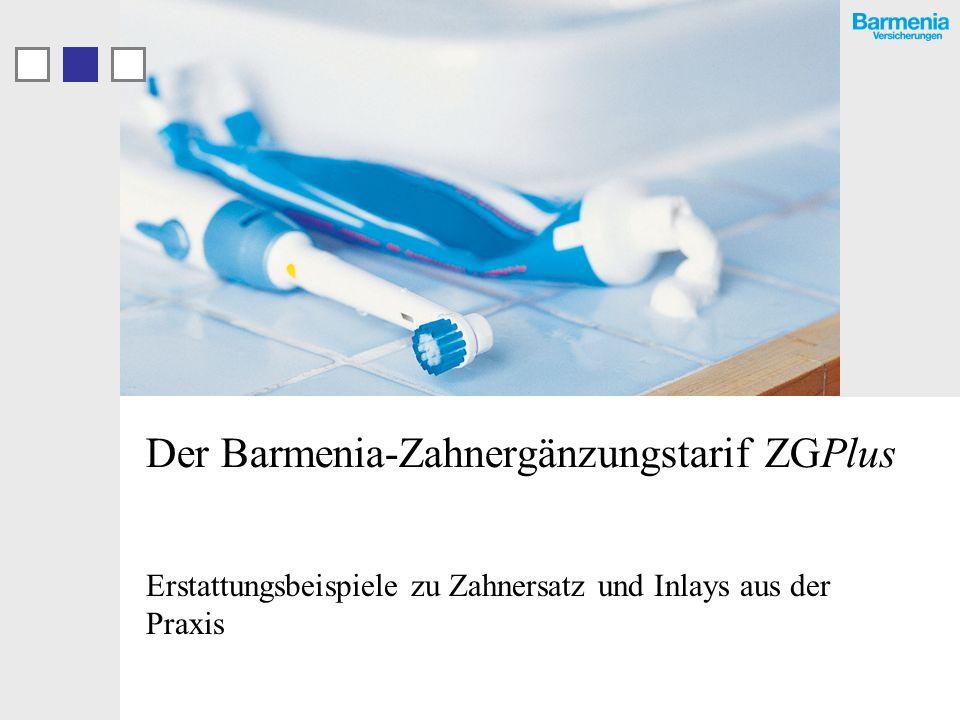 Der Barmenia-Zahnergänzungstarif ZGPlus Erstattungsbeispiele zu Zahnersatz und Inlays aus der Praxis