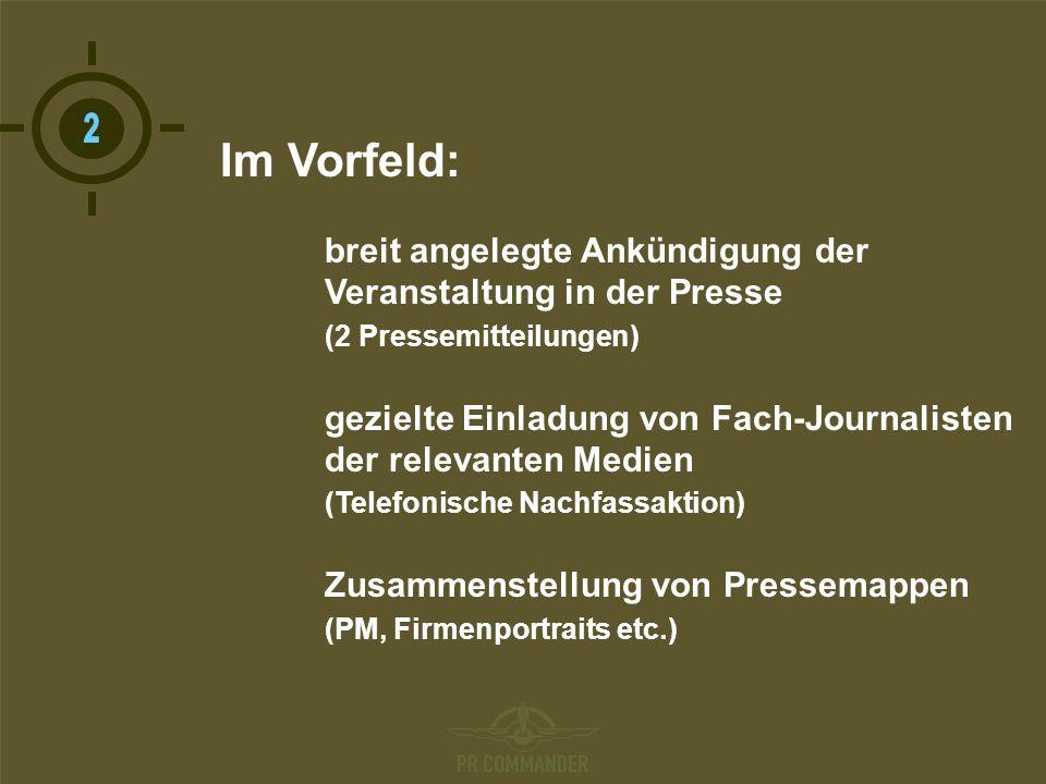 T Im Vorfeld: breit angelegte Ankündigung der Veranstaltung in der Presse (2 Pressemitteilungen) gezielte Einladung von Fach-Journalisten der relevanten Medien (Telefonische Nachfassaktion) Zusammenstellung von Pressemappen (PM, Firmenportraits etc.)