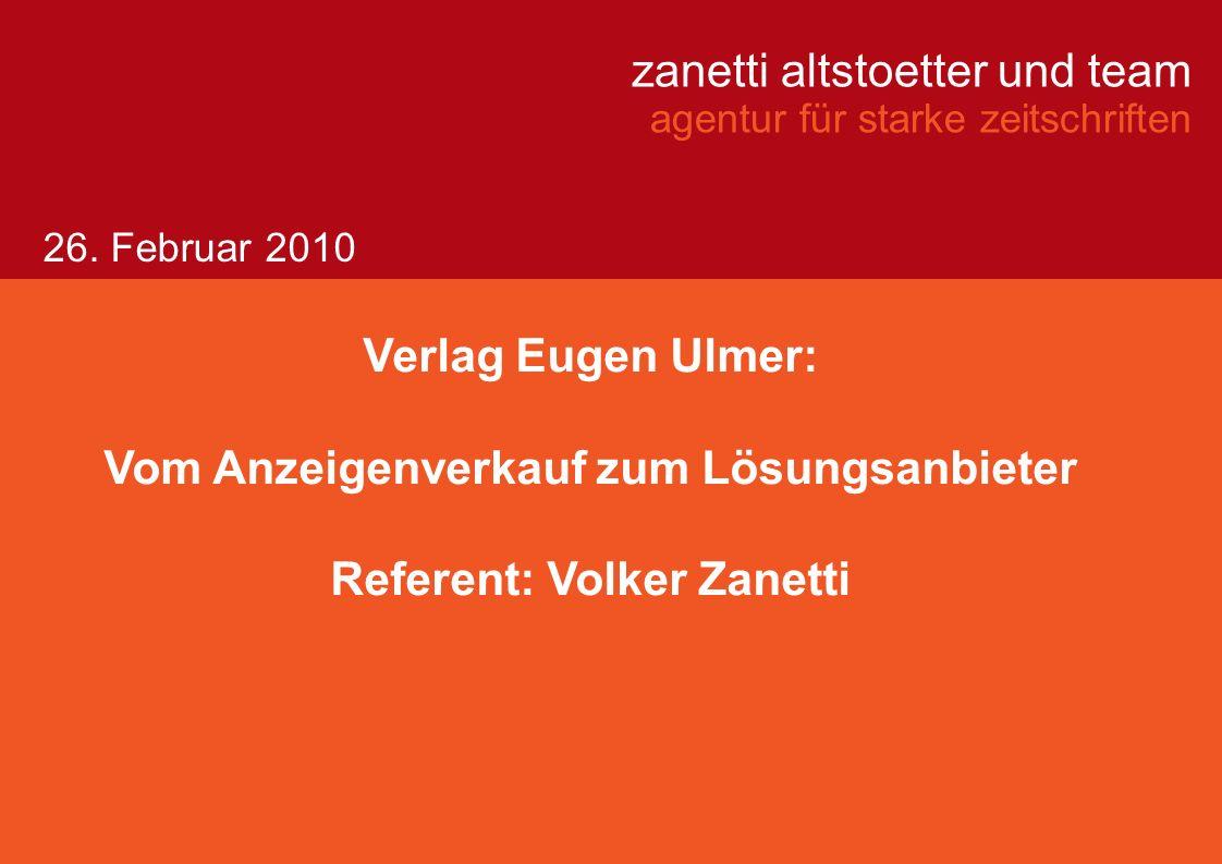 zanetti altstoetter und team agentur für starke zeitschriften Verlag Eugen Ulmer: Vom Anzeigenverkauf zum Lösungsanbieter Referent: Volker Zanetti 26.
