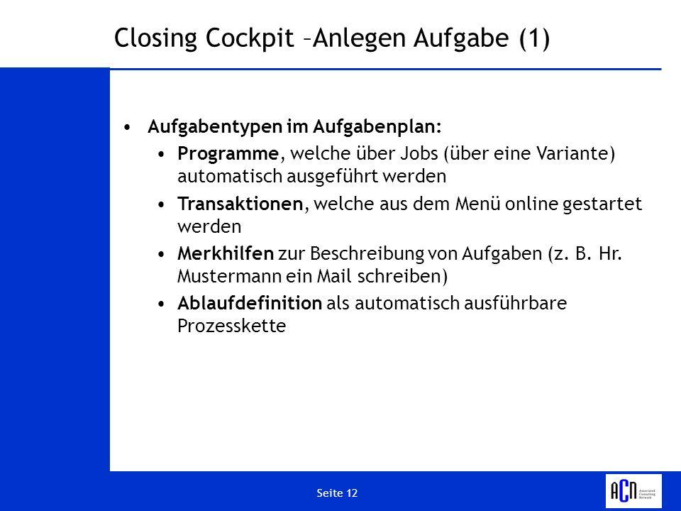 Seite 12 Closing Cockpit –Anlegen Aufgabe (1) Aufgabentypen im Aufgabenplan: Programme, welche über Jobs (über eine Variante) automatisch ausgeführt w