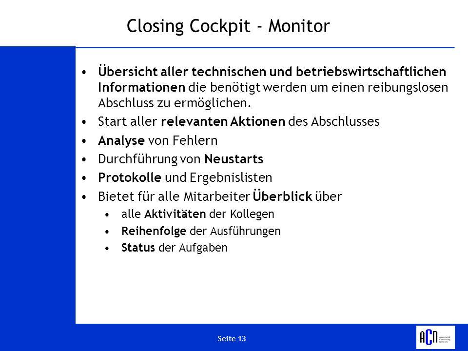 Seite 13 Closing Cockpit - Monitor Übersicht aller technischen und betriebswirtschaftlichen Informationen die benötigt werden um einen reibungslosen A