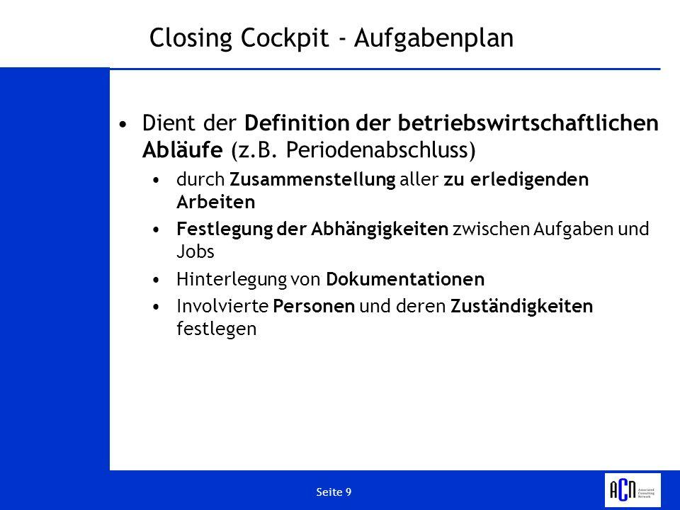 Seite 9 Closing Cockpit - Aufgabenplan Dient der Definition der betriebswirtschaftlichen Abläufe (z.B. Periodenabschluss) durch Zusammenstellung aller