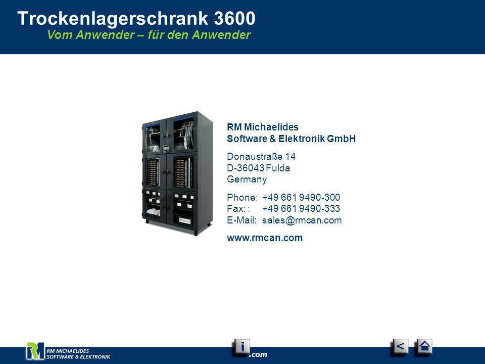 Vom Anwender – für den Anwender Trockenlagerschrank 3600 RM Michaelides Software & Elektronik GmbH Donaustraße 14 D-36043 Fulda Germany Phone:+49 661