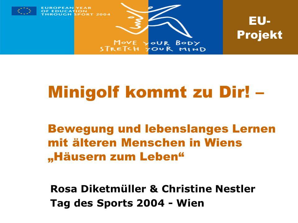 Minigolf kommt zu Dir! – Bewegung und lebenslanges Lernen mit älteren Menschen in Wiens Häusern zum Leben Rosa Diketmüller & Christine Nestler Tag des