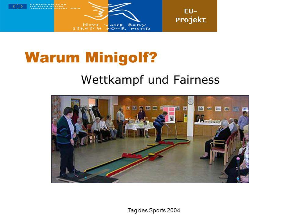 EU- Projekt Tag des Sports 2004 Warum Minigolf? Wettkampf und Fairness