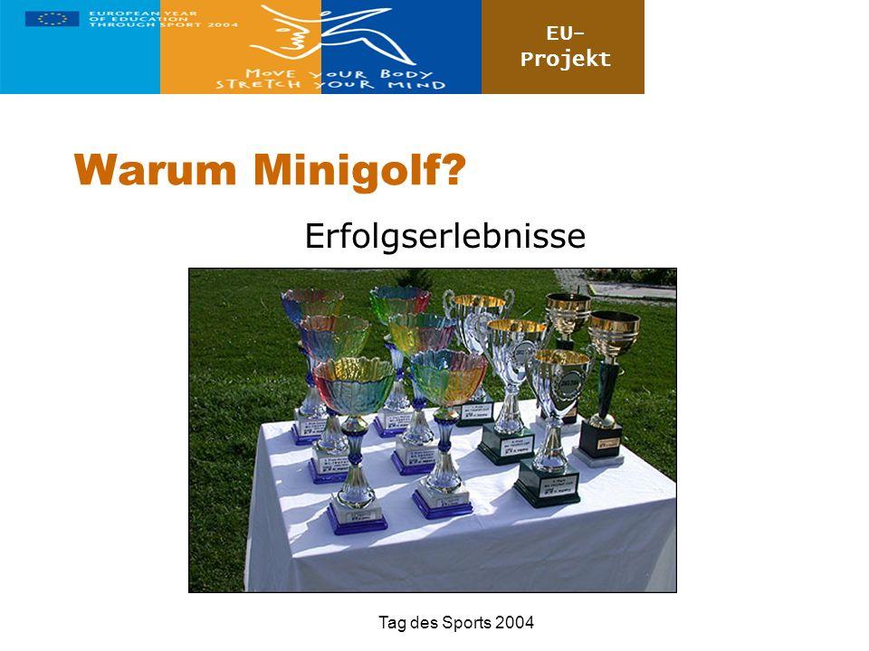 EU- Projekt Tag des Sports 2004 Warum Minigolf? Erfolgserlebnisse