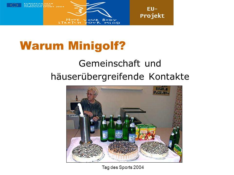 EU- Projekt Tag des Sports 2004 Warum Minigolf? Gemeinschaft und häuserübergreifende Kontakte