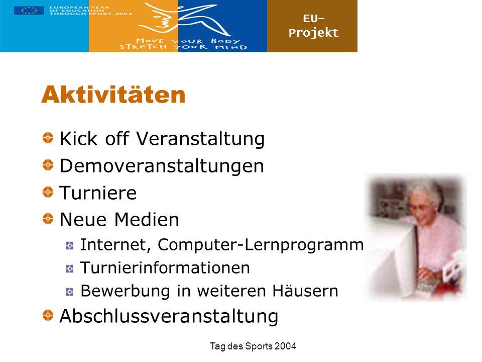 EU- Projekt Tag des Sports 2004 Aktivitäten Kick off Veranstaltung Demoveranstaltungen Turniere Neue Medien Internet, Computer-Lernprogramm Turnierinf