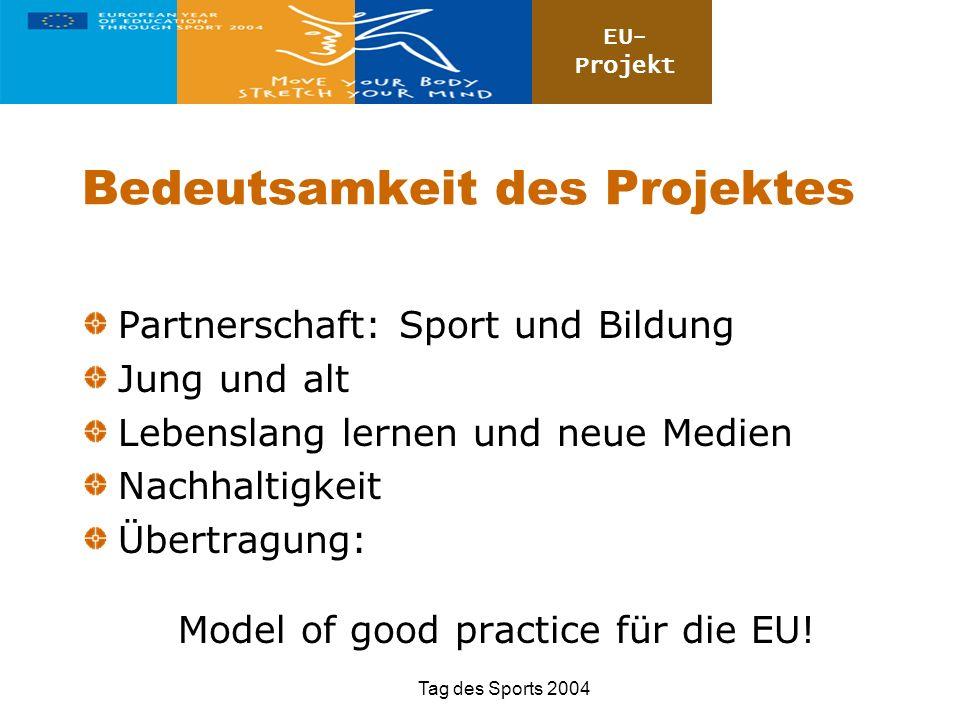 EU- Projekt Tag des Sports 2004 Bedeutsamkeit des Projektes Partnerschaft: Sport und Bildung Jung und alt Lebenslang lernen und neue Medien Nachhaltig