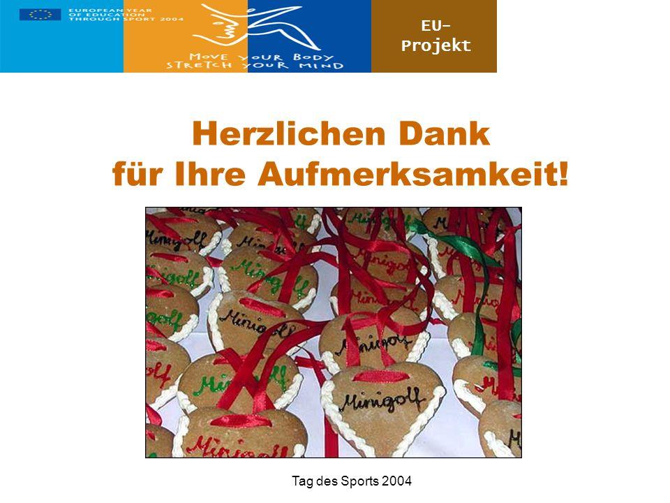 EU- Projekt Tag des Sports 2004 Herzlichen Dank für Ihre Aufmerksamkeit!