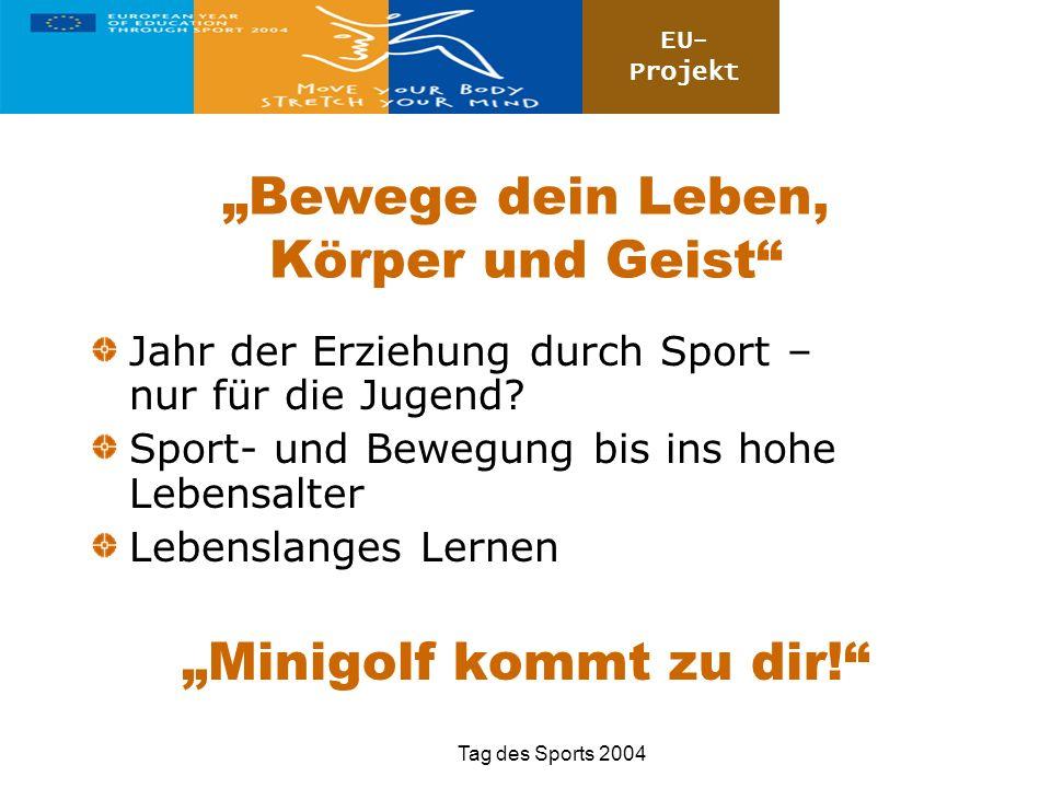 Tag des Sports 2004 Bewege dein Leben, Körper und Geist Jahr der Erziehung durch Sport – nur für die Jugend? Sport- und Bewegung bis ins hohe Lebensal