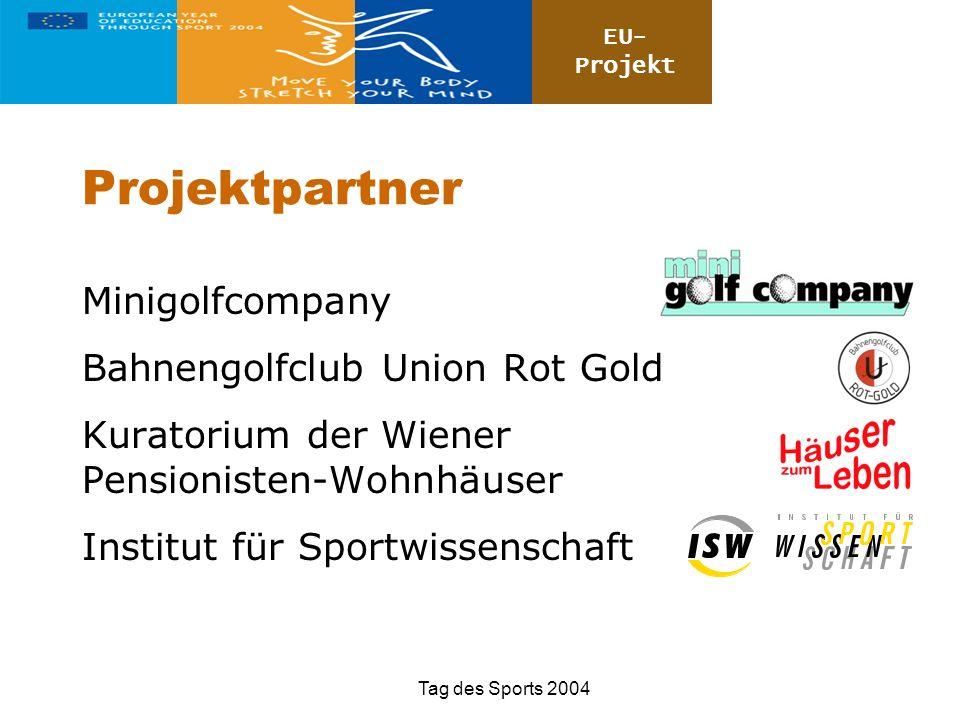 EU- Projekt Tag des Sports 2004 Projektpartner Minigolfcompany Bahnengolfclub Union Rot Gold Kuratorium der Wiener Pensionisten-Wohnhäuser Institut fü
