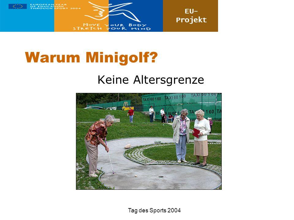 EU- Projekt Tag des Sports 2004 Warum Minigolf? Keine Altersgrenze