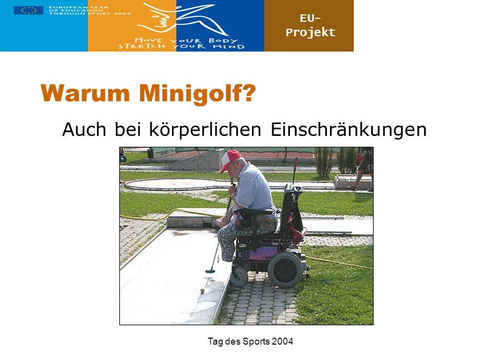 EU- Projekt Tag des Sports 2004 Warum Minigolf? Auch bei körperlichen Einschränkungen