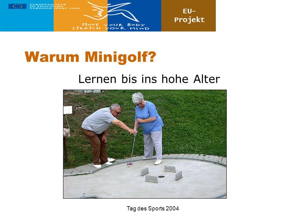 EU- Projekt Tag des Sports 2004 Warum Minigolf? Lernen bis ins hohe Alter