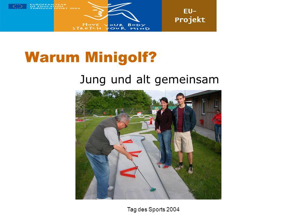 EU- Projekt Tag des Sports 2004 Warum Minigolf? Jung und alt gemeinsam