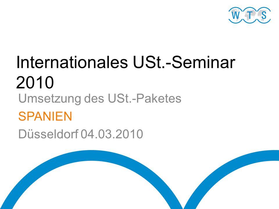International VAT Meeting 2010March 04, 2010 Status der Umsetzung Zum Zeitpunkt der Vorbereitung dieser Präsentation (22.02.10) hat der spanische Gesetzesgeber das USt.-Paket noch nicht umgesetzt.