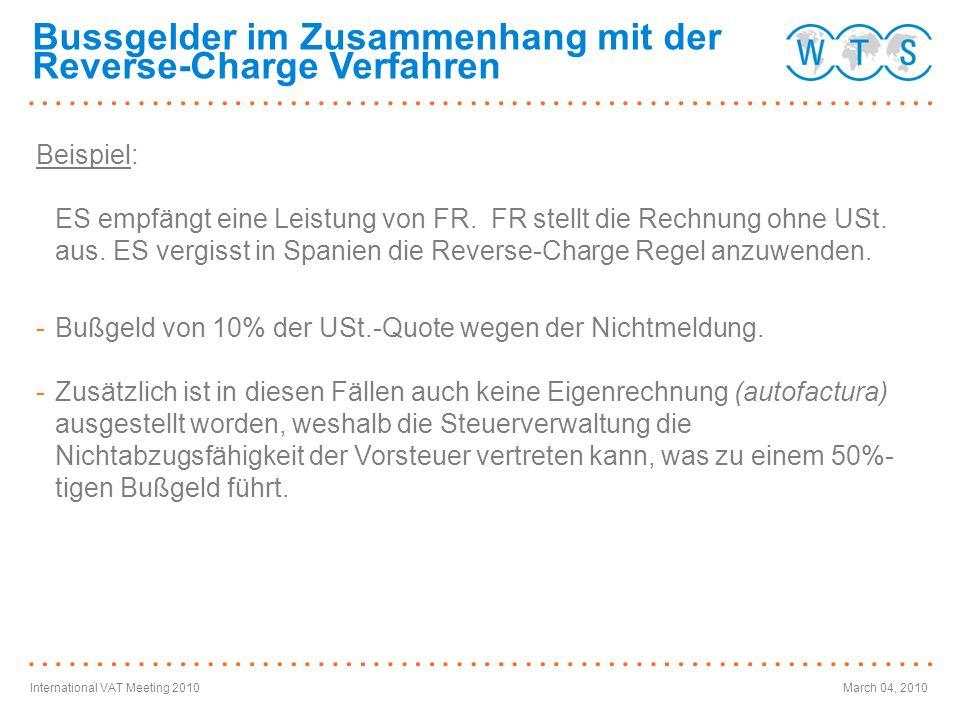 International VAT Meeting 2010March 04, 2010 Bussgelder im Zusammenhang mit der Reverse-Charge Verfahren Beispiel: ES empfängt eine Leistung von FR. F