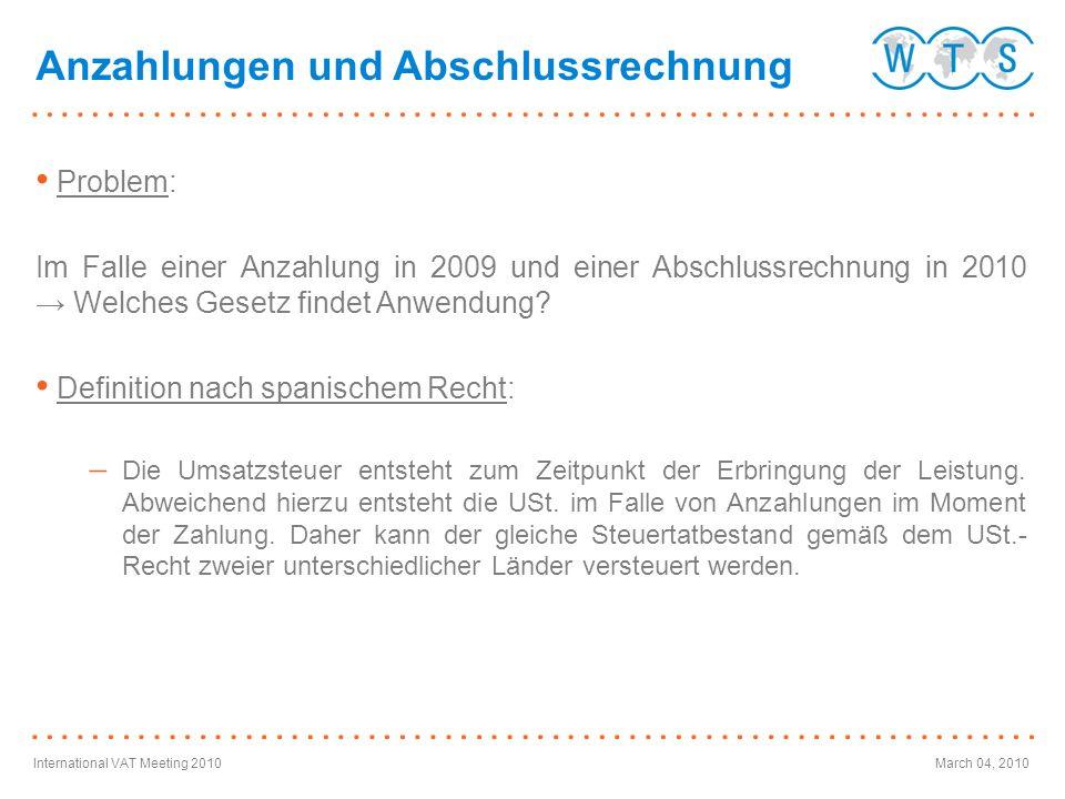 International VAT Meeting 2010March 04, 2010 Problem: Im Falle einer Anzahlung in 2009 und einer Abschlussrechnung in 2010 Welches Gesetz findet Anwen