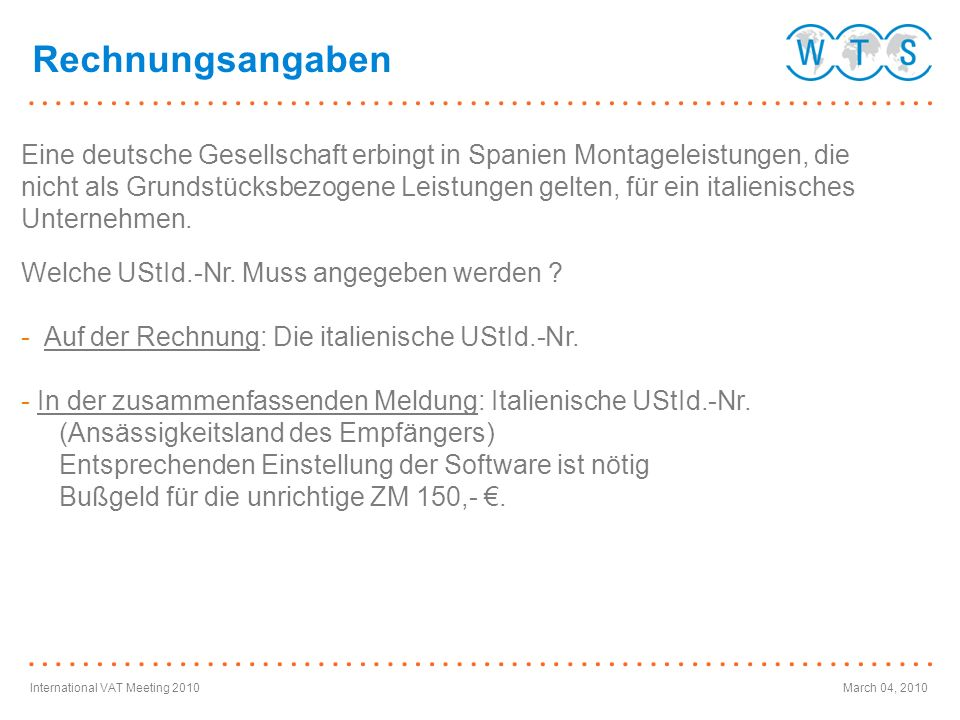 International VAT Meeting 2010March 04, 2010 Rechnungsangaben Eine deutsche Gesellschaft erbingt in Spanien Montageleistungen, die nicht als Grundstüc