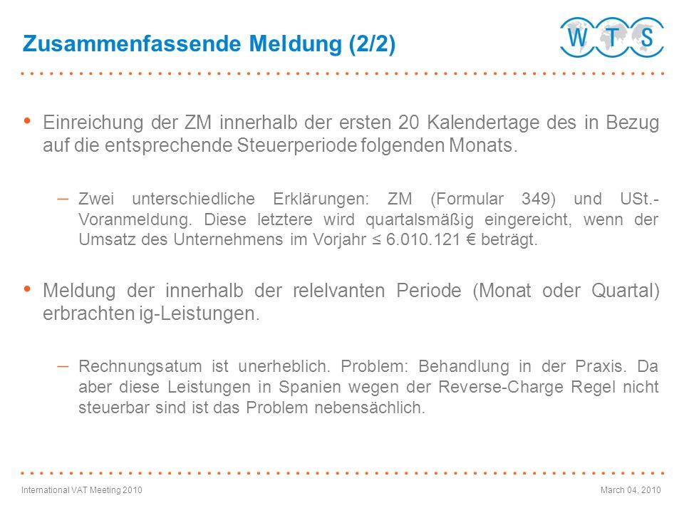 International VAT Meeting 2010March 04, 2010 Einreichung der ZM innerhalb der ersten 20 Kalendertage des in Bezug auf die entsprechende Steuerperiode