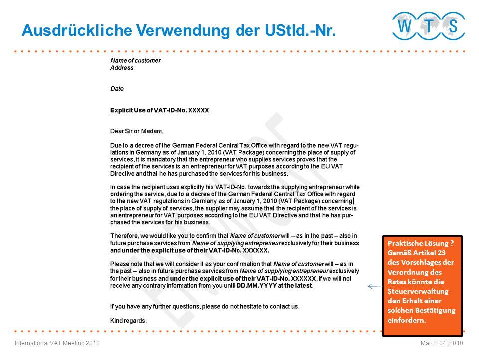 International VAT Meeting 2010March 04, 2010 Ausdrückliche Verwendung der UStId.-Nr. Praktische Lösung ? Gemäß Artikel 23 des Vorschlages der Verordnu