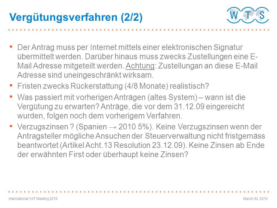 International VAT Meeting 2010March 04, 2010 Der Antrag muss per Internet mittels einer elektronischen Signatur übermittelt werden. Darüber hinaus mus