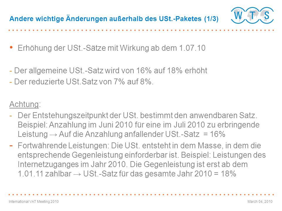 International VAT Meeting 2010March 04, 2010 Erhöhung der USt.-Sätze mit Wirkung ab dem 1.07.10 - Der allgemeine USt.-Satz wird von 16% auf 18% erhöht