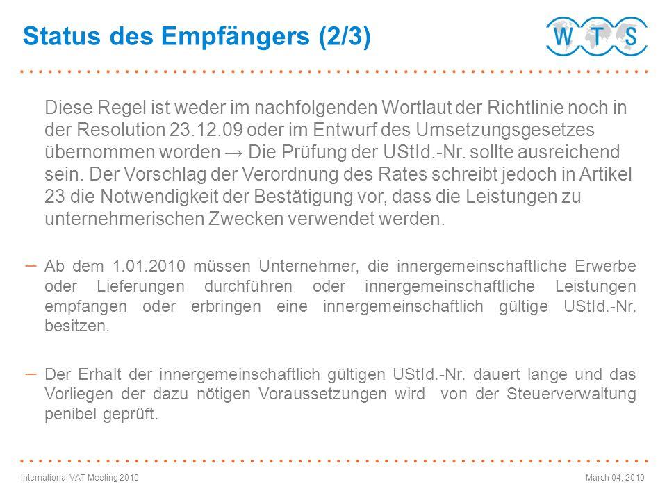 International VAT Meeting 2010March 04, 2010 Status des Empfängers (2/3) Diese Regel ist weder im nachfolgenden Wortlaut der Richtlinie noch in der Re