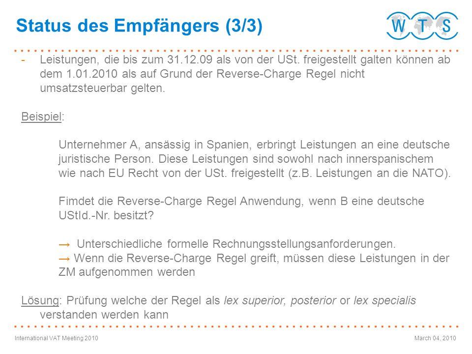 International VAT Meeting 2010March 04, 2010 Status des Empfängers (3/3) -Leistungen, die bis zum 31.12.09 als von der USt. freigestellt galten können