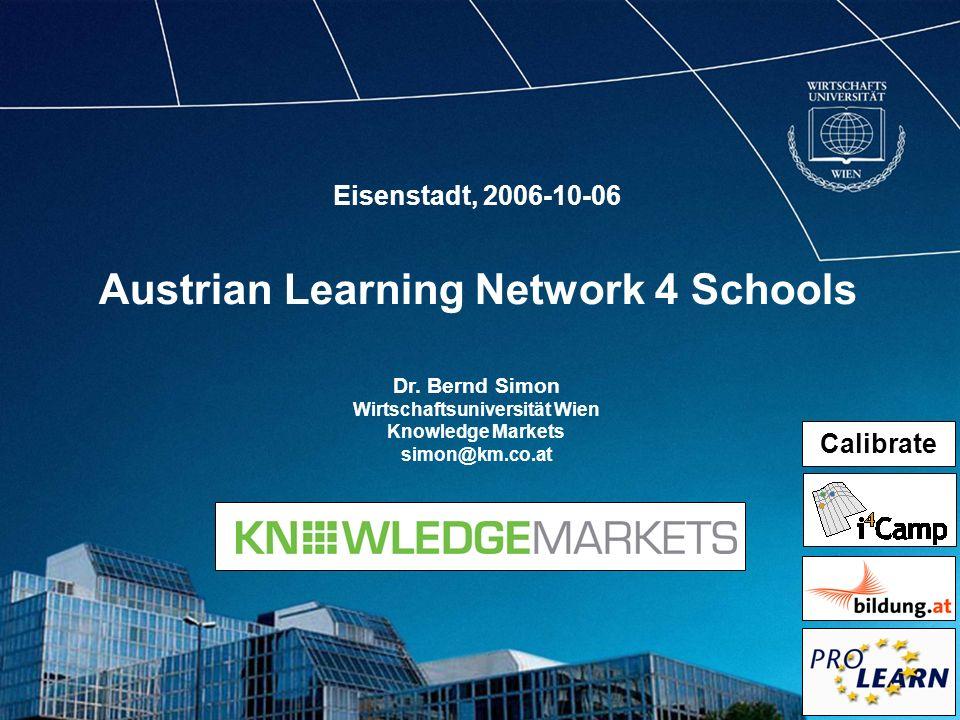 Austrian Learning Network 4 Schools Dr. Bernd Simon Wirtschaftsuniversität Wien Knowledge Markets simon@km.co.at Eisenstadt, 2006-10-06 Calibrate