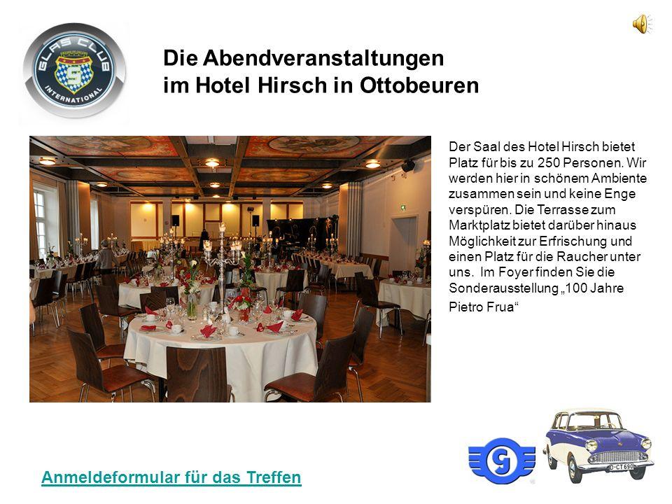 Die Abendveranstaltungen im Hotel Hirsch in Ottobeuren Der Saal des Hotel Hirsch bietet Platz für bis zu 250 Personen.