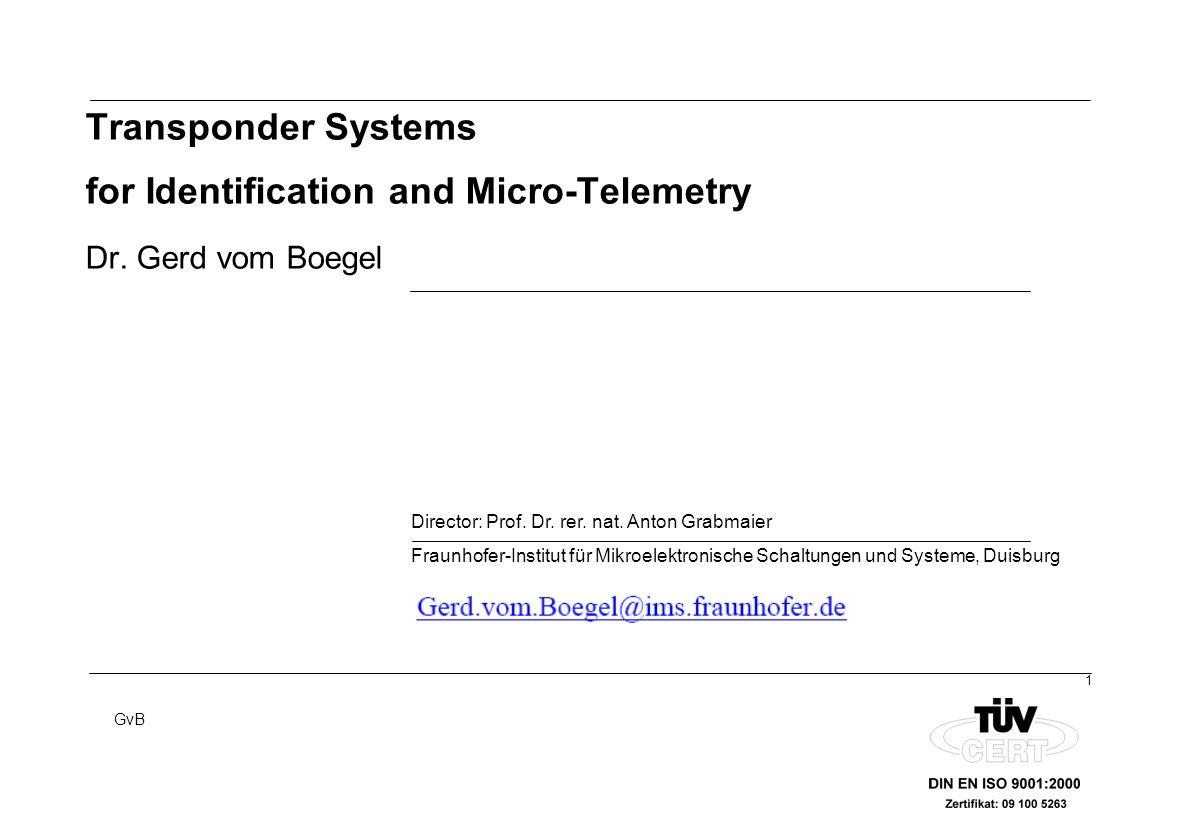 1 GvB Director: Prof. Dr. rer. nat. Anton Grabmaier Fraunhofer-Institut für Mikroelektronische Schaltungen und Systeme, Duisburg Transponder Systems f