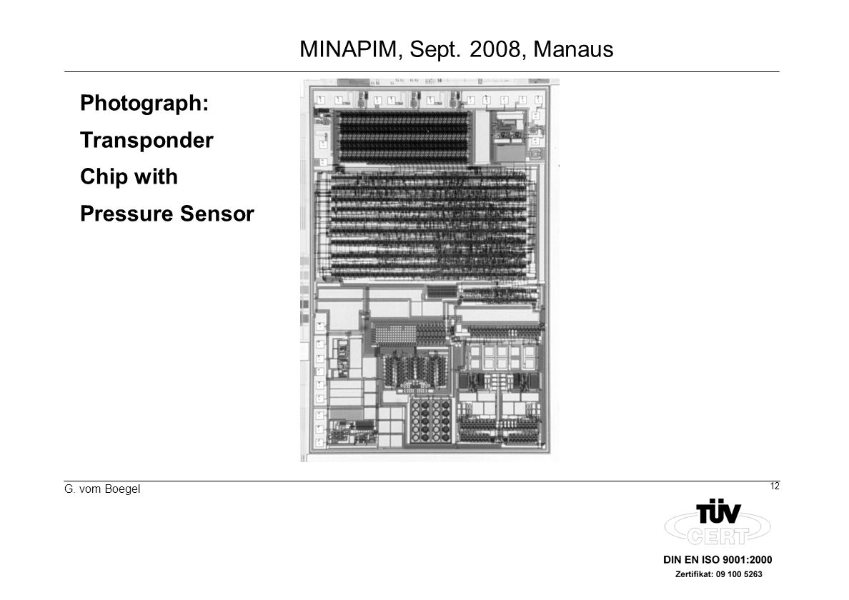12 G. vom Boegel MINAPIM, Sept. 2008, Manaus Photograph: Transponder Chip with Pressure Sensor
