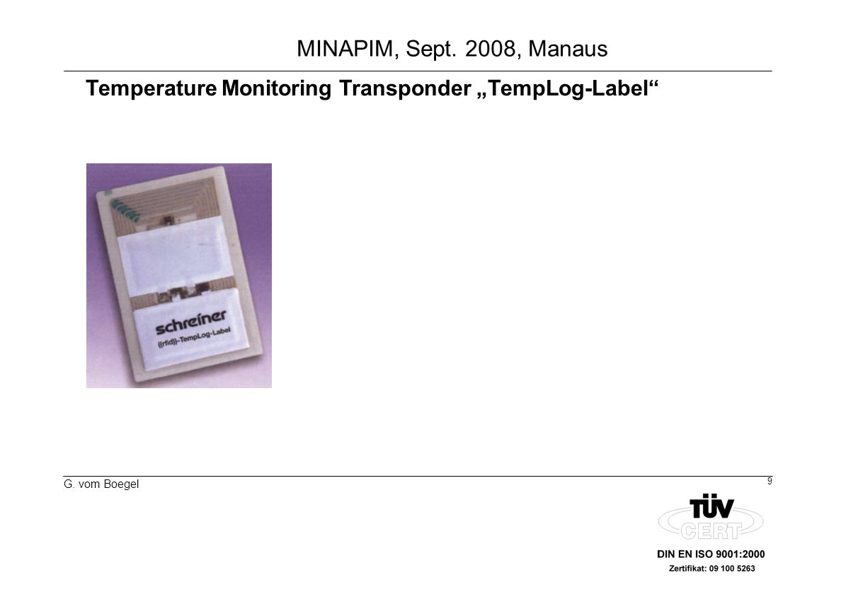 9 G. vom Boegel MINAPIM, Sept. 2008, Manaus Temperature Monitoring Transponder TempLog-Label